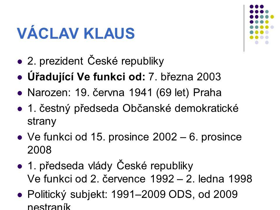 VÁCLAV KLAUS 2.prezident České republiky Úřadující Ve funkci od: 7.