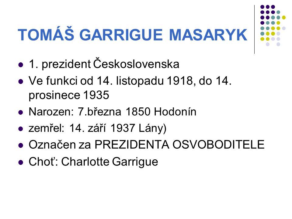 TOMÁŠ GARRIGUE MASARYK 1.prezident Československa Ve funkci od 14.