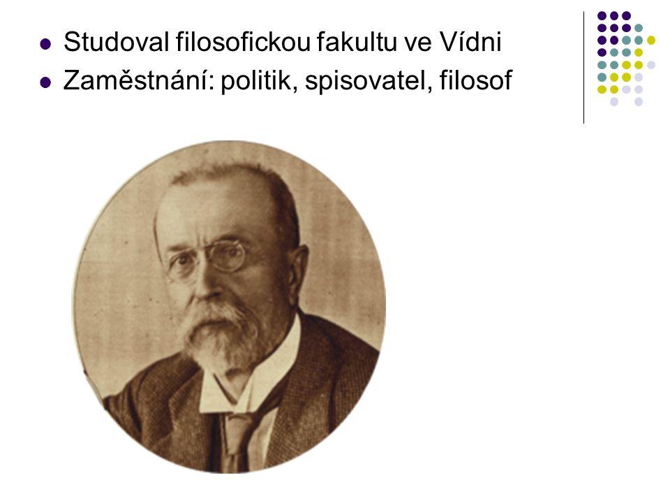 Studoval filosofickou fakultu ve Vídni Zaměstnání: politik, spisovatel, filosof