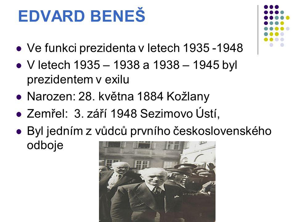 EDVARD BENEŠ Ve funkci prezidenta v letech 1935 -1948 V letech 1935 – 1938 a 1938 – 1945 byl prezidentem v exilu Narozen: 28.