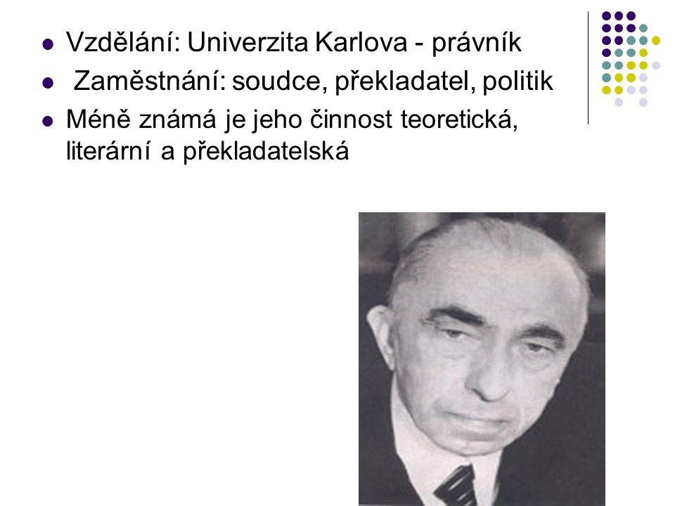 Vzdělání: Univerzita Karlova - právník Zaměstnání: soudce, překladatel, politik Méně známá je jeho činnost teoretická, literární a překladatelská