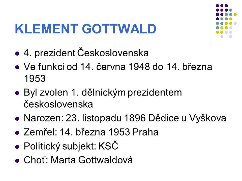 KLEMENT GOTTWALD 4.prezident Československa Ve funkci od 14.