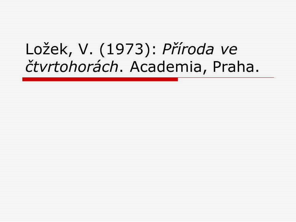 Ložek, V. (1973): Příroda ve čtvrtohorách. Academia, Praha.