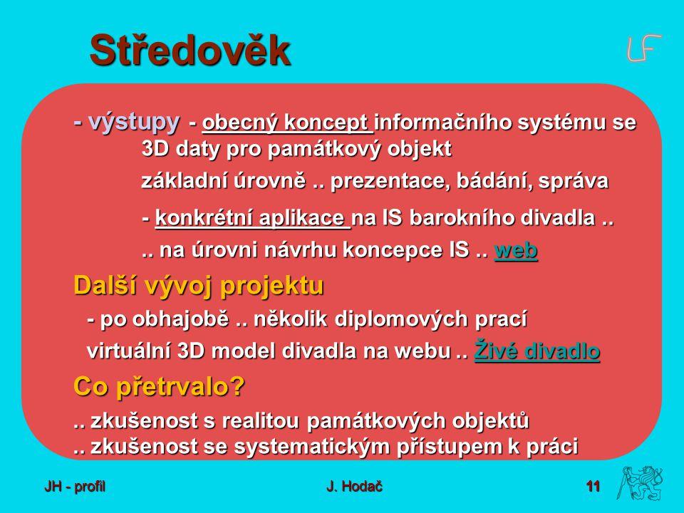 11 J. Hodač Středověk - výstupy - obecný koncept informačního systému se 3D daty pro památkový objekt základní úrovně.. prezentace, bádání, správa - k