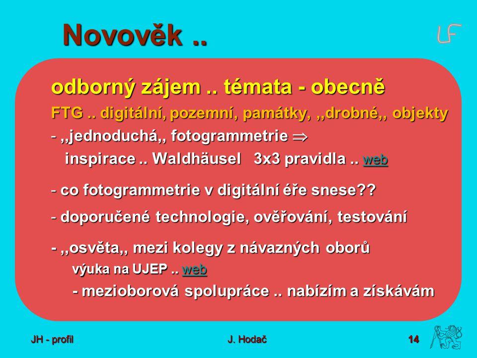 14 J. Hodač Novověk.. odborný zájem.. témata - obecně FTG.. digitální, pozemní, památky,,,drobné,, objekty -,,jednoduchá,, fotogrammetrie  inspirace.