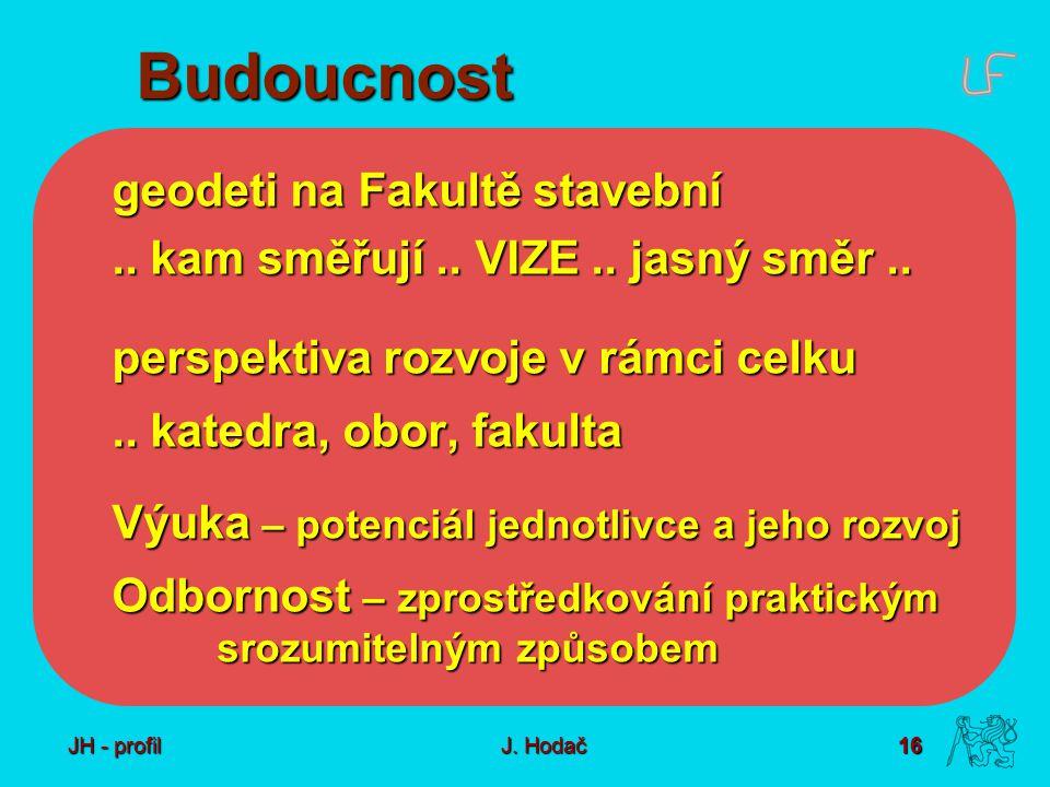 16 J. Hodač Budoucnost geodeti na Fakultě stavební..