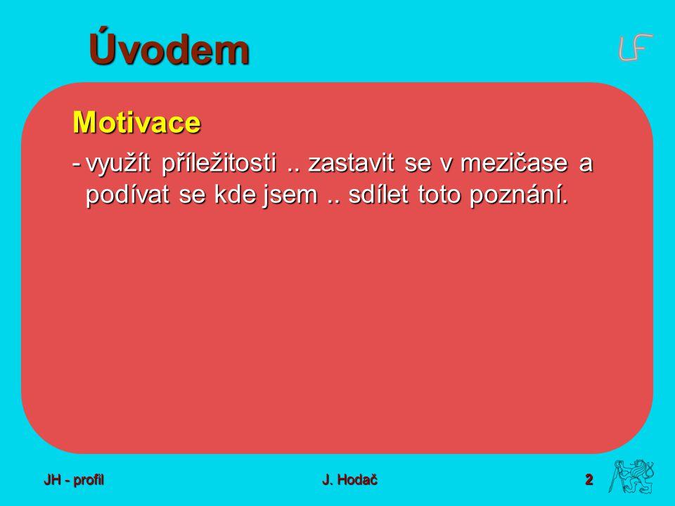2 J. Hodač Úvodem Motivace -využít příležitosti..