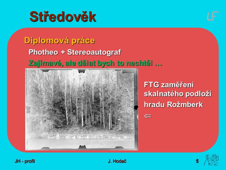 5 J. Hodač Středověk Diplomová práce Photheo + Stereoautograf Zajímavé, ale dělat bych to nechtěl … FTG zaměření skalnatého podloží hradu Rožmberk  J