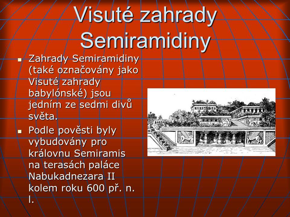 Visuté zahrady Semiramidiny Zahrady Semiramidiny (také označovány jako Visuté zahrady babylónské) jsou jedním ze sedmi divů světa.
