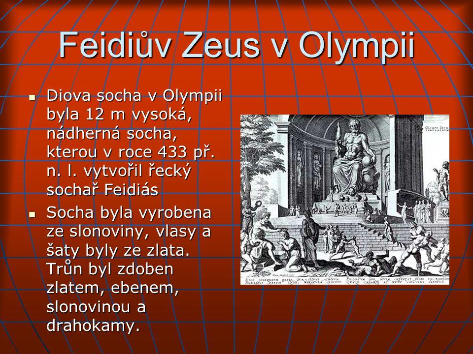 Feidiův Zeus v Olympii Diova socha v Olympii byla 12 m vysoká, nádherná socha, kterou v roce 433 př.