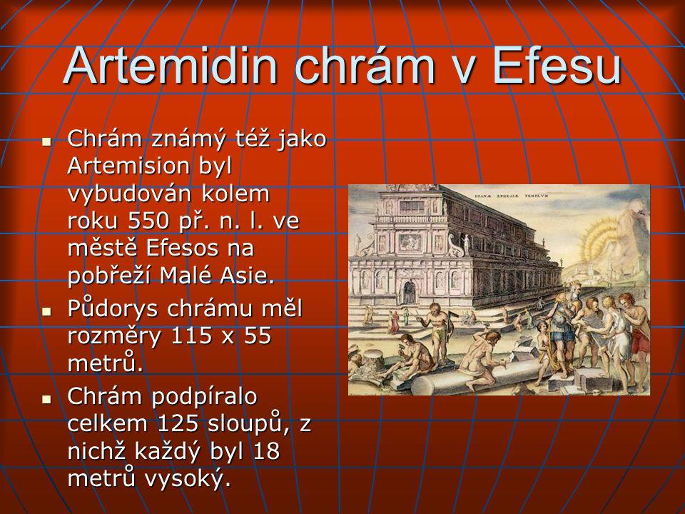 Artemidin chrám v Efesu Chrám známý též jako Artemision byl vybudován kolem roku 550 př.