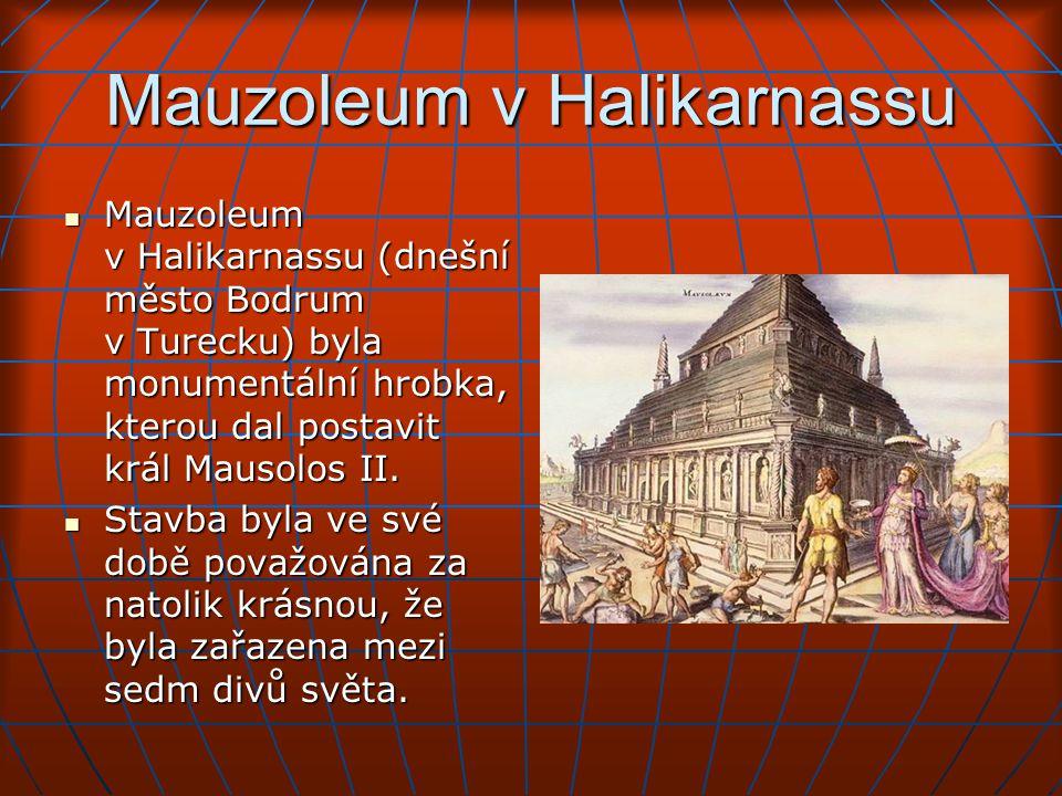 Mauzoleum v Halikarnassu Mauzoleum v Halikarnassu (dnešní město Bodrum v Turecku) byla monumentální hrobka, kterou dal postavit král Mausolos II.