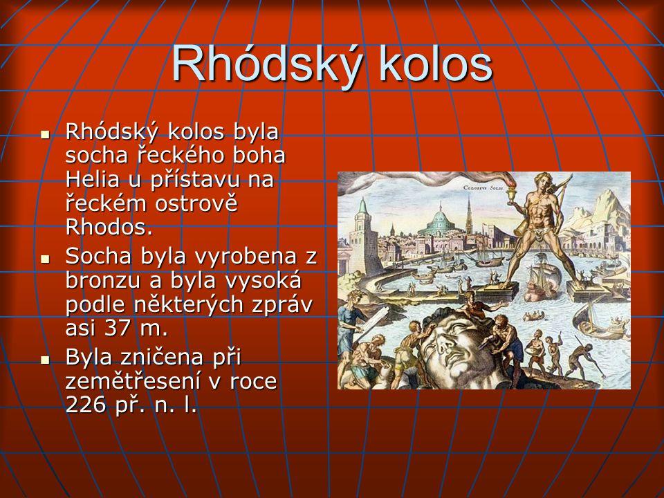Rhódský kolos Rhódský kolos byla socha řeckého boha Helia u přístavu na řeckém ostrově Rhodos.