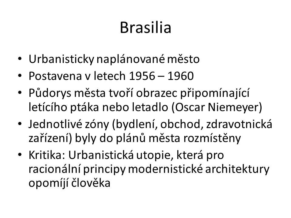 Brasilia Urbanisticky naplánované město Postavena v letech 1956 – 1960 Půdorys města tvoří obrazec připomínající letícího ptáka nebo letadlo (Oscar Ni