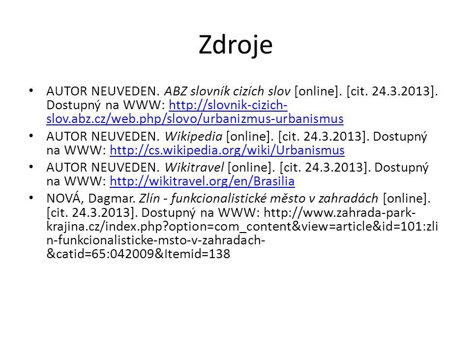 Zdroje AUTOR NEUVEDEN. ABZ slovník cizích slov [online]. [cit. 24.3.2013]. Dostupný na WWW: http://slovnik-cizich- slov.abz.cz/web.php/slovo/urbanizmu