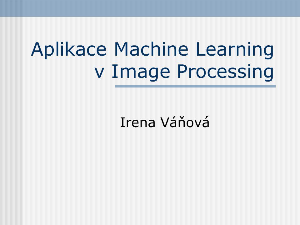Aplikace Machine Learning v Image Processing Irena Váňová