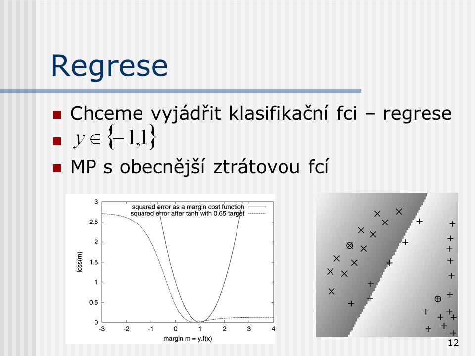 12 Regrese Chceme vyjádřit klasifikační fci – regrese MP s obecnější ztrátovou fcí