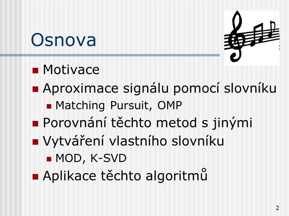 2 Osnova Motivace Aproximace signálu pomocí slovníku Matching Pursuit, OMP Porovnání těchto metod s jinými Vytváření vlastního slovníku MOD, K-SVD Aplikace těchto algoritmů