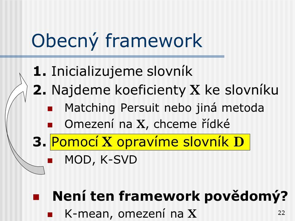 22 Obecný framework 1.Inicializujeme slovník 2.