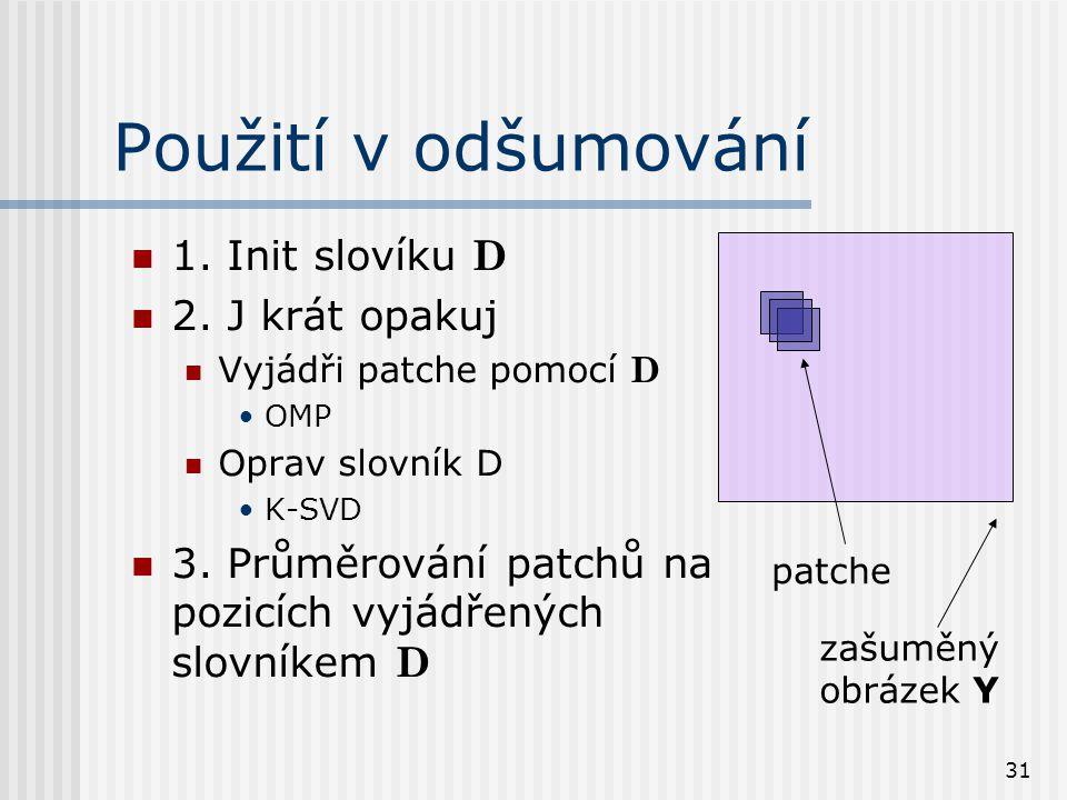 31 Použití v odšumování 1. Init slovíku D 2.