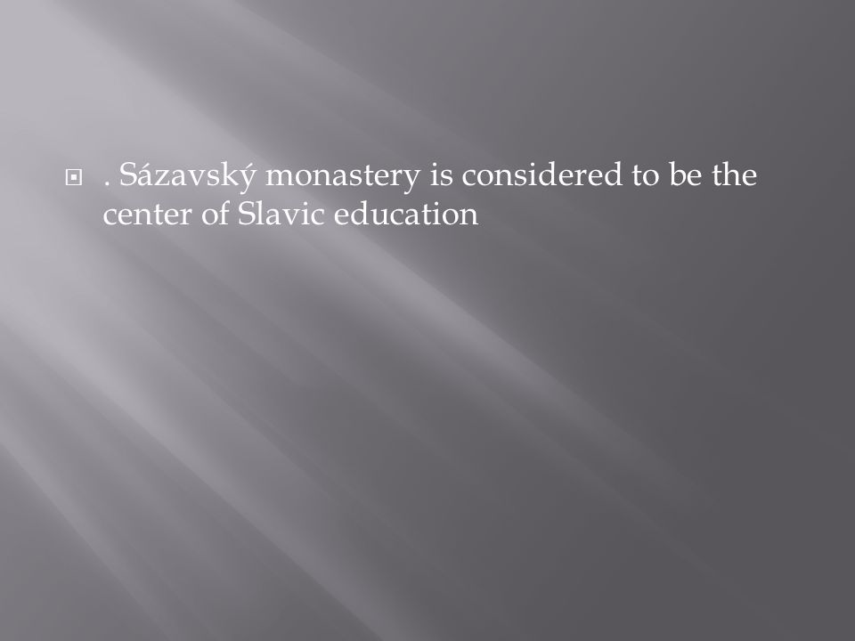 . Sázavský monastery is considered to be the center of Slavic education