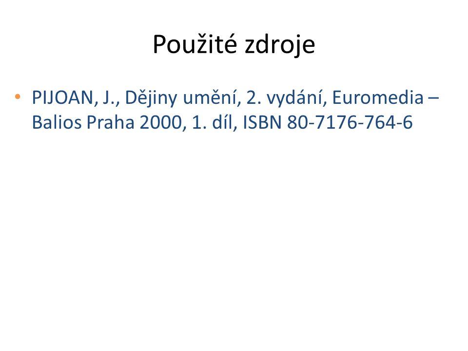 Použité zdroje PIJOAN, J., Dějiny umění, 2. vydání, Euromedia – Balios Praha 2000, 1. díl, ISBN 80-7176-764-6
