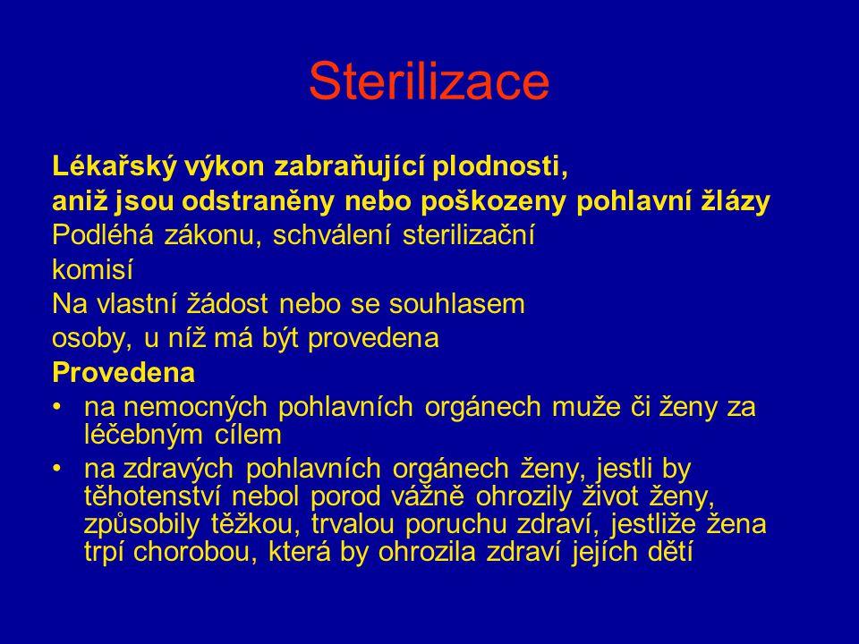 Sterilizace Lékařský výkon zabraňující plodnosti, aniž jsou odstraněny nebo poškozeny pohlavní žlázy Podléhá zákonu, schválení sterilizační komisí Na