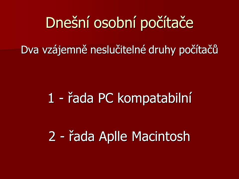 Dnešní osobní počítače Dva vzájemně neslučitelné druhy počítačů 1 - řada PC kompatabilní 2 - řada Aplle Macintosh