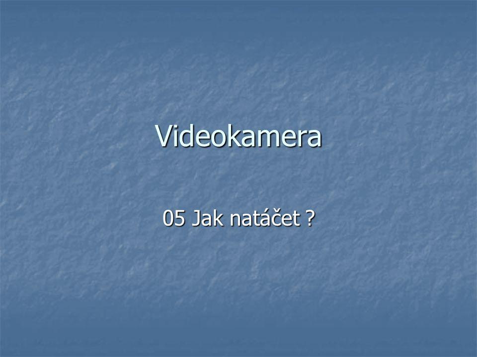 Videokamera 05 Jak natáčet ?