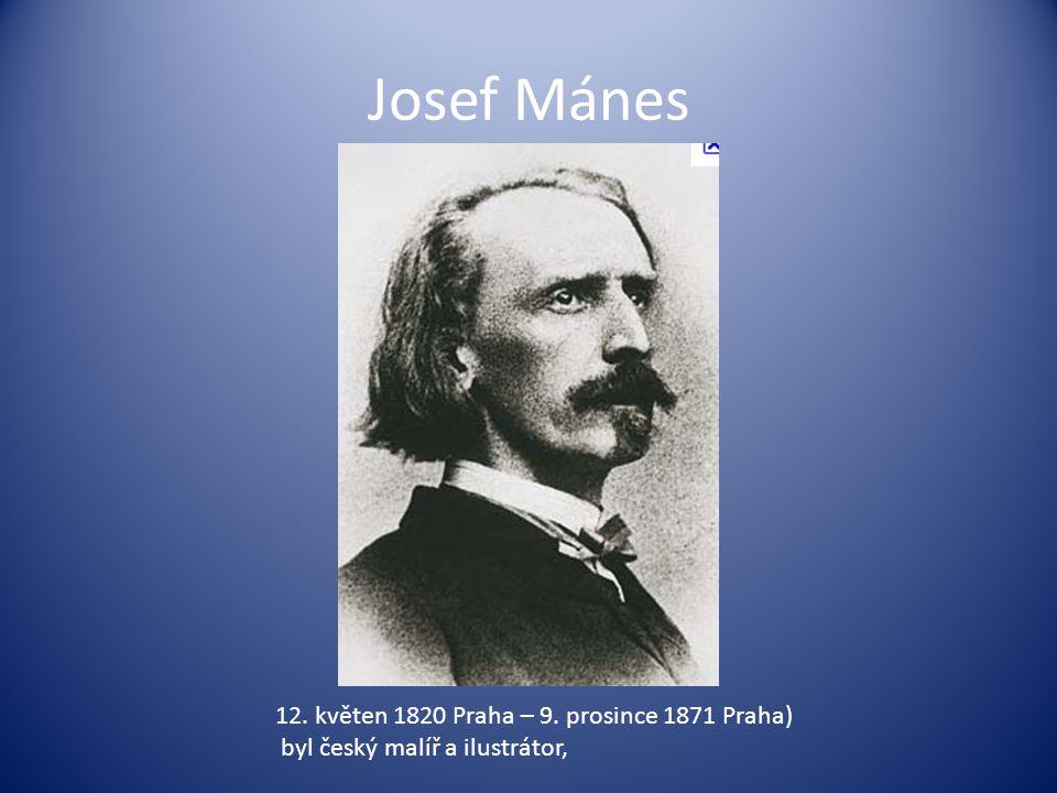 Josef Mánes 12. květen 1820 Praha – 9. prosince 1871 Praha) byl český malíř a ilustrátor,