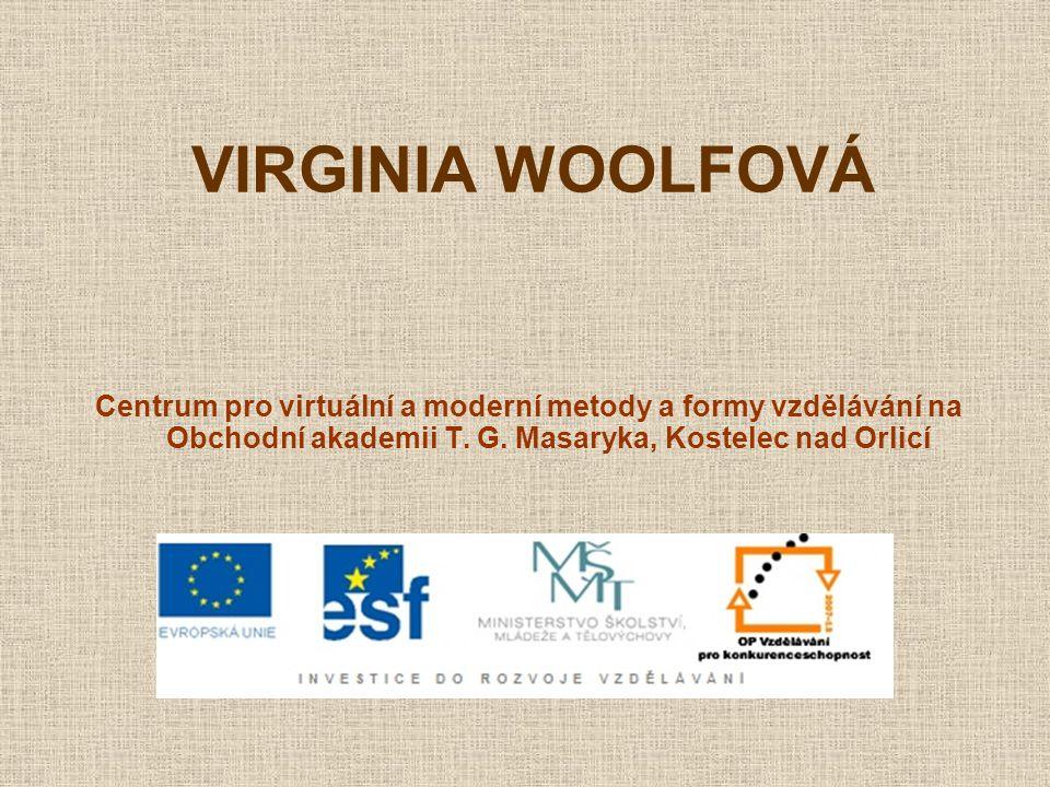 VIRGINIA WOOLFOVÁ (1882–1941) představitelka moderní anglické prózy narodila se v Londýně byla duší umělecké skupiny Bloomsbury Group, jejíž členové neuznávali tradiční viktoriánské hodnoty, např.
