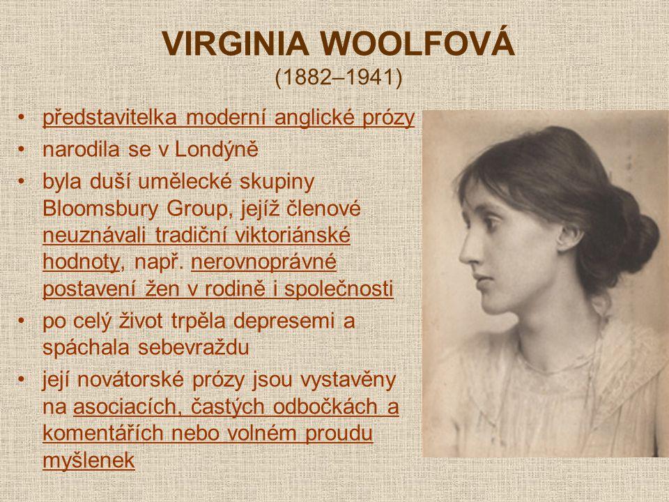 VIRGINIA WOOLFOVÁ (1882–1941) představitelka moderní anglické prózy narodila se v Londýně byla duší umělecké skupiny Bloomsbury Group, jejíž členové n