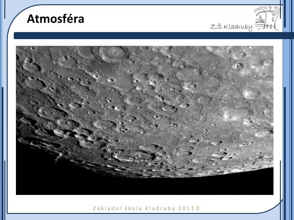 Základní škola Kladruby 2011  Atmosféra Merkur má velmi tenkou atmosféru, která odpovídá v podstatě vakuu. Je tvořena především molekulárním kyslíkem