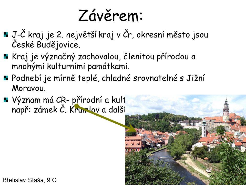 Závěrem: J-Č kraj je 2. největší kraj v Čr, okresní město jsou České Budějovice. Kraj je význačný zachovalou, členitou přírodou a mnohými kulturními p