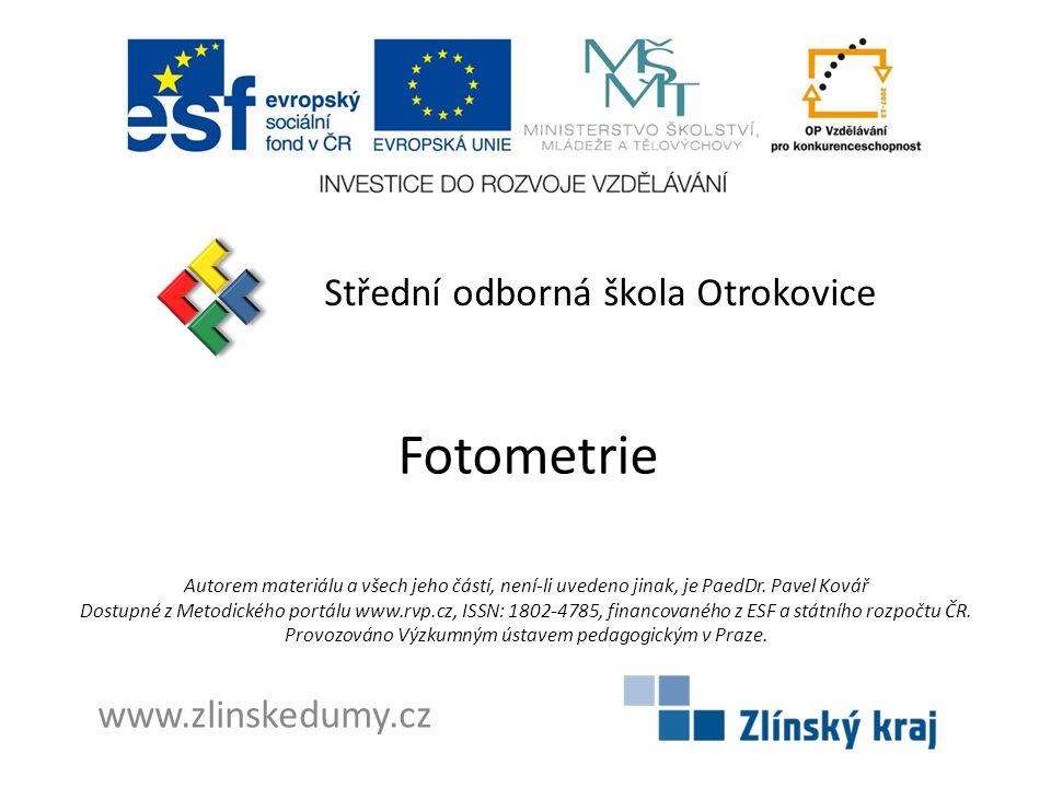 Fotometrie Střední odborná škola Otrokovice www.zlinskedumy.cz Autorem materiálu a všech jeho částí, není-li uvedeno jinak, je PaedDr.