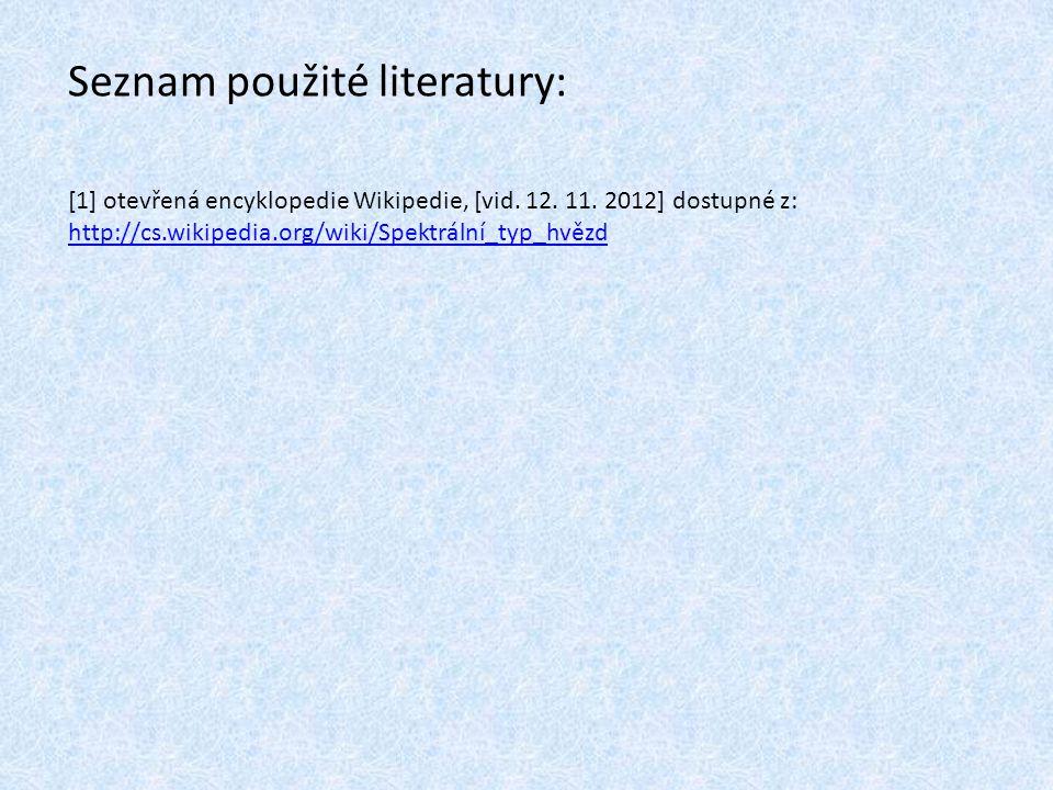[1] otevřená encyklopedie Wikipedie, [vid. 12. 11. 2012] dostupné z: http://cs.wikipedia.org/wiki/Spektrální_typ_hvězd http://cs.wikipedia.org/wiki/Sp