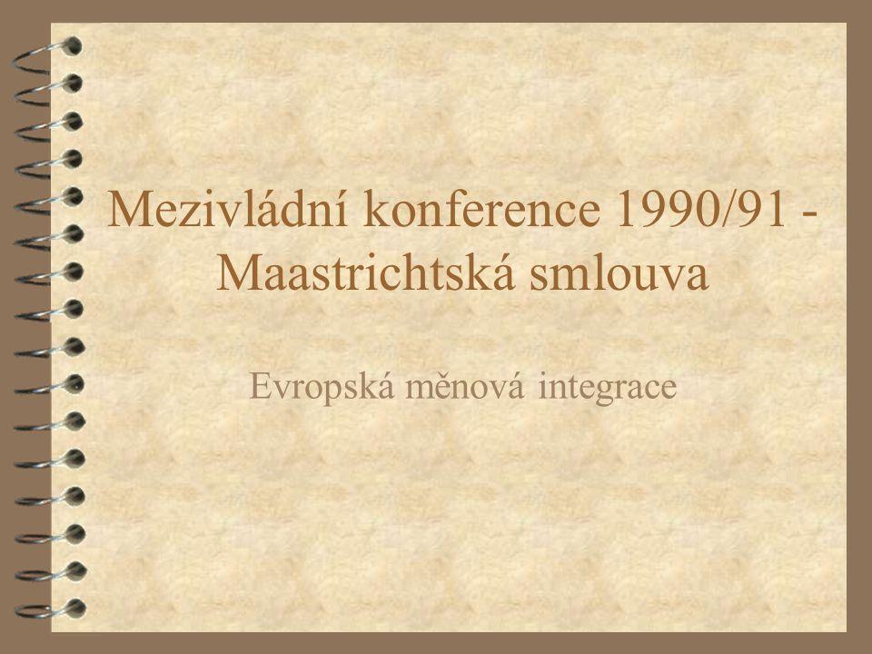 """Mezivládní konference 4 V srpnu 1990 - Komise publikovala dokument s názvem """"Jeden trh, jedna měna - analýza výhod a nákladů HMU - odpověď na kritiku, že společná měna je zaváděna bez zhodnocení ekon."""