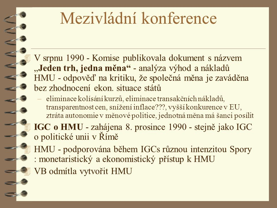 """Mezivládní konference 4 V srpnu 1990 - Komise publikovala dokument s názvem """"Jeden trh, jedna měna"""" - analýza výhod a nákladů HMU - odpověď na kritiku"""