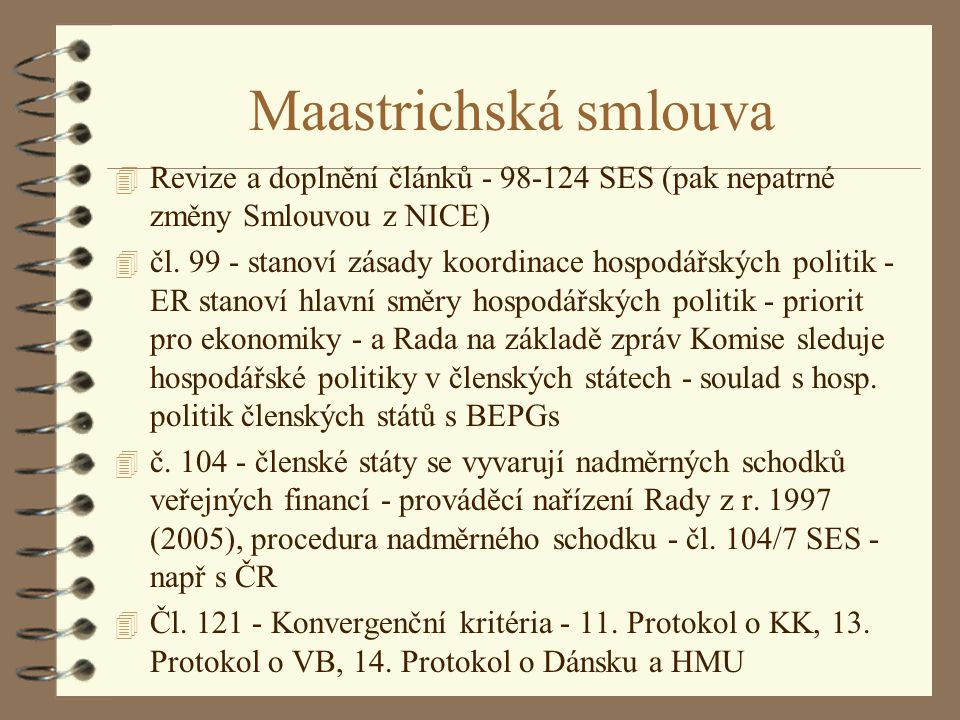 Maastrichská smlouva 4 Revize a doplnění článků - 98-124 SES (pak nepatrné změny Smlouvou z NICE) 4 čl. 99 - stanoví zásady koordinace hospodářských p