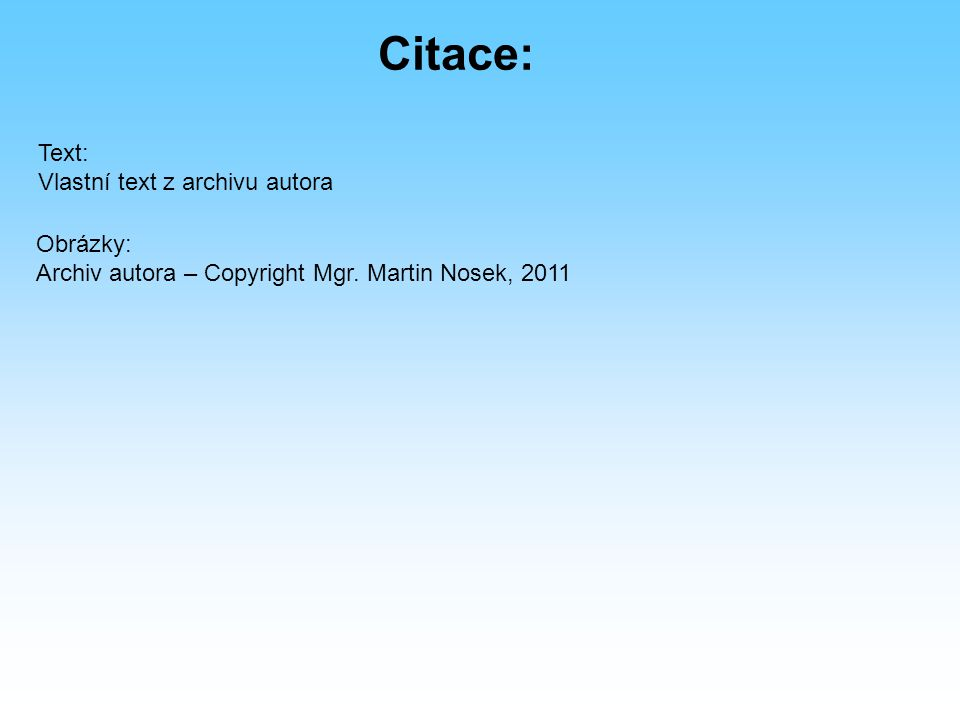 Obrázky: Archiv autora – Copyright Mgr. Martin Nosek, 2011 Citace: Text: Vlastní text z archivu autora