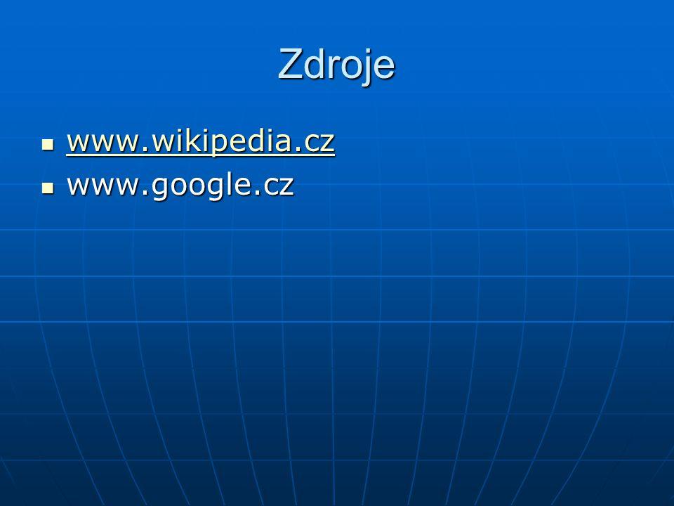 Zdroje www.wikipedia.cz www.wikipedia.cz www.wikipedia.cz www.google.cz www.google.cz