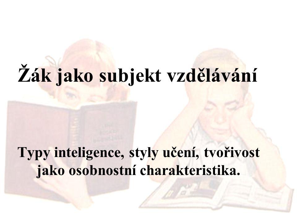 Žák jako subjekt vzdělávání Typy inteligence, styly učení, tvořivost jako osobnostní charakteristika.