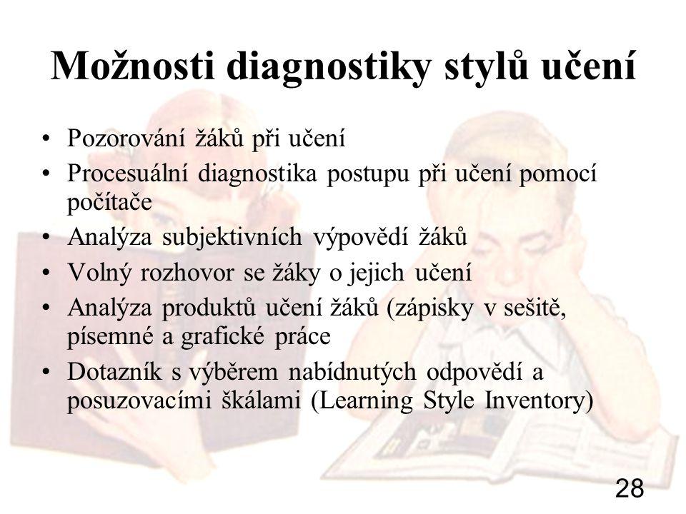 28 Možnosti diagnostiky stylů učení Pozorování žáků při učení Procesuální diagnostika postupu při učení pomocí počítače Analýza subjektivních výpovědí