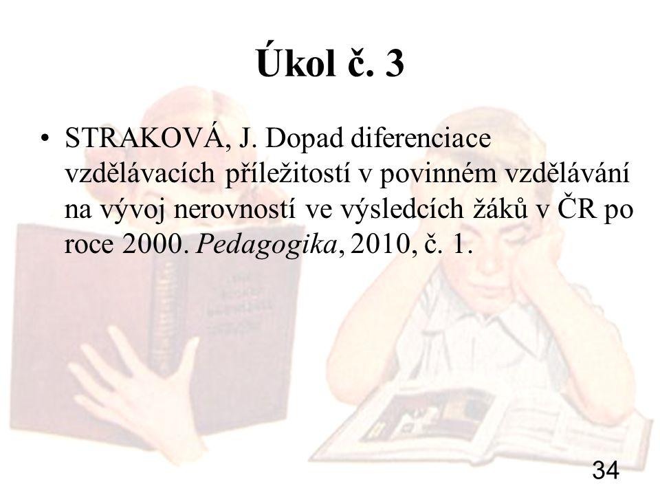 34 Úkol č. 3 STRAKOVÁ, J. Dopad diferenciace vzdělávacích příležitostí v povinném vzdělávání na vývoj nerovností ve výsledcích žáků v ČR po roce 2000.