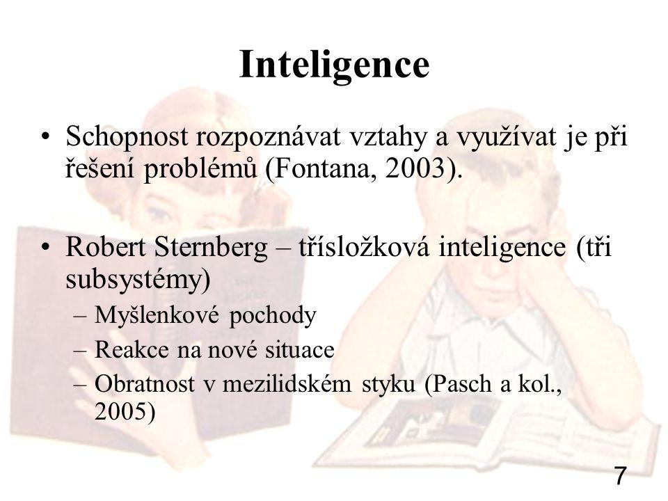 7 Inteligence Schopnost rozpoznávat vztahy a využívat je při řešení problémů (Fontana, 2003). Robert Sternberg – třísložková inteligence (tři subsysté