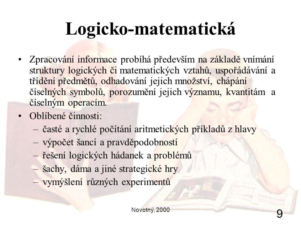Novotný, 2000 9 Logicko-matematická Zpracování informace probíhá především na základě vnímání struktury logických či matematických vztahů, uspořádáván