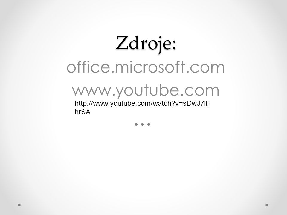 Zdroje: Zdroje: office.microsoft.com www.youtube.com http://www.youtube.com/watch?v=sDwJ7lH hrSA