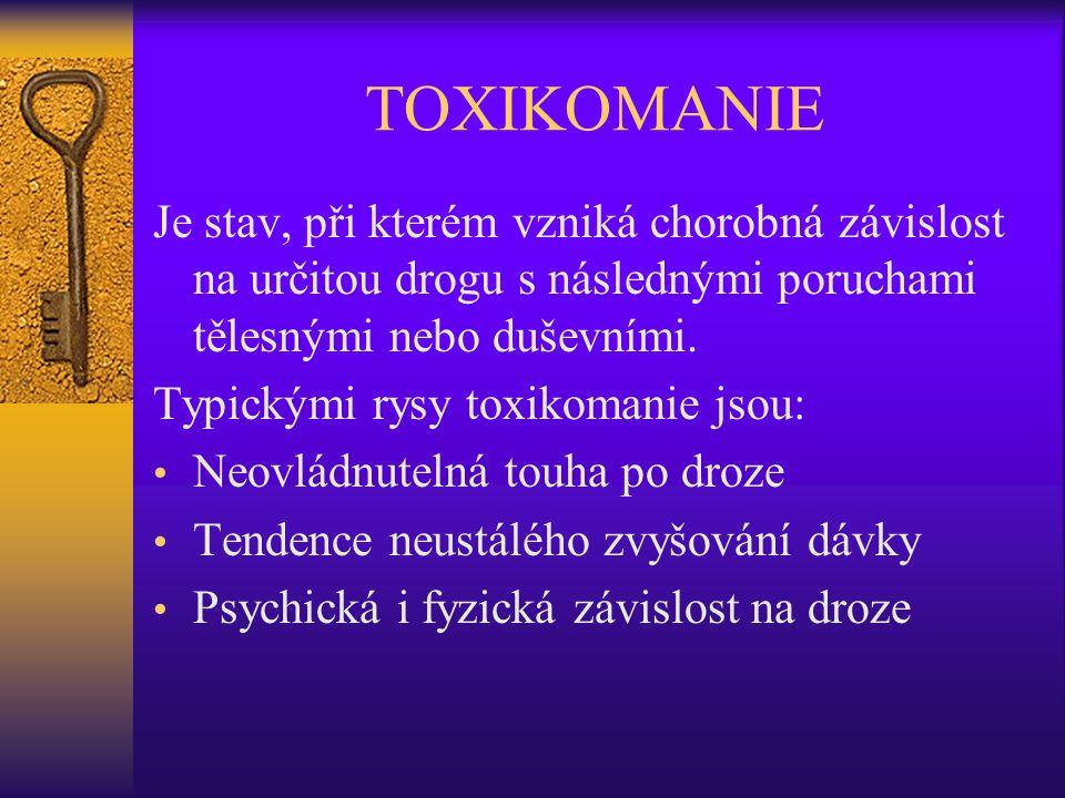 TOXIKOMANIE Je stav, při kterém vzniká chorobná závislost na určitou drogu s následnými poruchami tělesnými nebo duševními. Typickými rysy toxikomanie