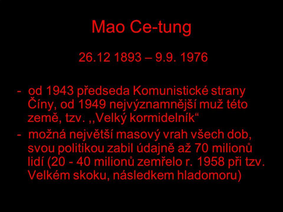 """Mao Ce-tung 26.12 1893 – 9.9. 1976 - od 1943 předseda Komunistické strany Číny, od 1949 nejvýznamnější muž této země, tzv.,,Velký kormidelník"""" - možná"""