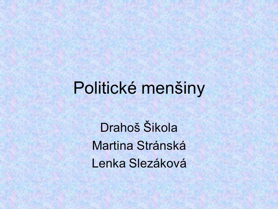 Politické menšiny Drahoš Šikola Martina Stránská Lenka Slezáková